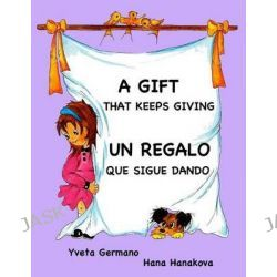 A Gift That Keeps Giving/Un Regalo Que Sigue Dando by Yveta Germano, 9781482523546.