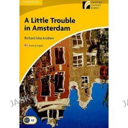 A Little Trouble in Amsterdam Level 2 Elementary/Lower-Intermediate American English, Cambridge Discovery Readers: Level 2 by Richard MacAndrew, 9780521148986.