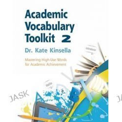 Academic Vocabulary Toolkit 2: Student Text, Mastering High-Use Words for Academic Achievement by Kate Kinsella, 9781111827472.