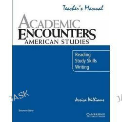 Academic Encounters: American Studies Teacher's Manual, Reading, Study Skills, and Writing by Jessica Williams, 9780521673709.