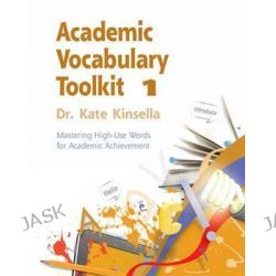 Academic Vocabulary Toolkit: Student Text Book 1, Mastering High-Use Words for Academic Achievement by Kate Kinsella, 9781111827465.