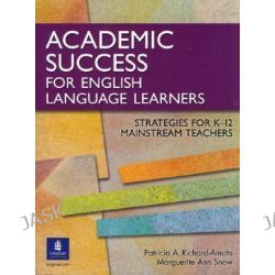 Academic Success for English Language Learners, Strategies for K-12 Mainstream Teachers by Marguerite Ann Snow, 9780131899100.