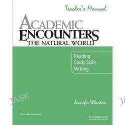 Academic Listening Encounters : The Natural World, Reading, Study Skills, Writing : Low Intermediate : Teacher's Manual by Jennifer Wharton, 9780521715171.