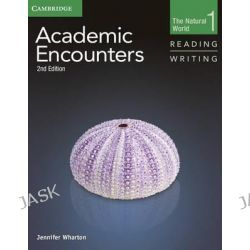 Academic Encounters Level 1 Student's Book Reading and Writing and Writing Skills Interactive Pack, The Natural World by Jennifer Wharton, 9781107457577.