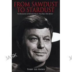 From Sawdust to Stardust, Star Trek by Terry Lee Rioux, 9780743457620.
