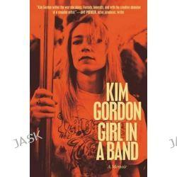 Girl in a Band, A Memoir by Kim Gordon, 9780062295903.