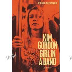 Girl in a Band, A Memoir by Kim Gordon, 9780062295897.