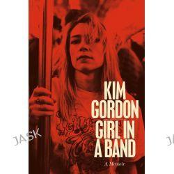 Girl in a Band, A Memoir by Kim Gordon, 9780571313839.