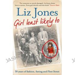 Girl Least Likely To, 30 Years of Fashion, Fasting and Fleet Street by Liz Jones, 9781471101953.