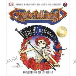 Grateful Dead, The Illustrated Trip by Maurice Waite, 9781465440082.