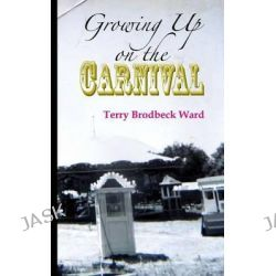 Growing Up on the Carnival by Terry Brodbeck Ward, 9780692303405.