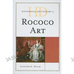 Historical Dictionary of Rococo Art, Historical Dictionaries of Literature and the Arts by Jennifer D. Milam, 9780810861831.