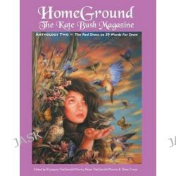 Homeground, The Kate Bush Magazine: Anthology Two: 'The Red Shoes' to '50 Words for Snow' by Krystyna Fitzgerald-Morris, 9781861714817.