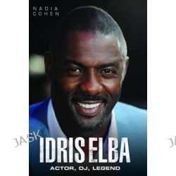 Idris Elba, Actor, DJ, Legend by Nadia Cohen, 9781782199199.