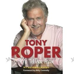 I'll No Tell You Again, My Autobiography by Tony Roper, 9781845028893.