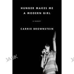 Hunger Makes Me a Modern Girl, A Memoir by Carrie Brownstein, 9780349007939.