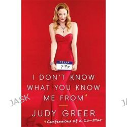 I Don't Know What You Know Me from, Confessions of a Co-Star by Judy Greer, 9780385537889.