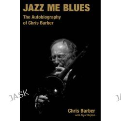 Jazz Me Blues, The Autobiography of Chris Barber by Chris Barber, 9781845530884.