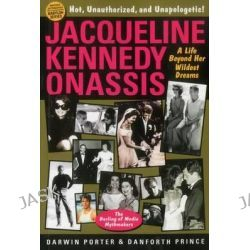 Jacqueline Kennedy Onassis, A Life Beyond Her Wildest Dreams by Darwin Porter, 9781936003396.