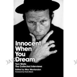 Innocent When You Dream, Tom Waits: The Collected Interviews by Mac Montandon, 9780752881263.