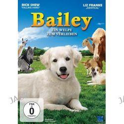 Filme: Bailey - Ein Welpe zum Verlieben  von Steve Franke mit Rick Shew,Liz Franke,Emily Stuhler,Truman Croft