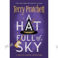 A Hat Full of Sky, Tiffany Aching by Sir Terence David John Pratchett, 9780062435279.