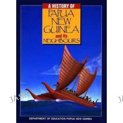 A History of Papua New Guinea and Its Neighbours, PNG Dept Ed Series by PNG Dept of Ed, 9780701625900.