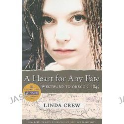 A Heart for Any Fate: Westward to Oregon, 1845, Westward to Oregon, 1845 by Linda Crew, 9781932010268.