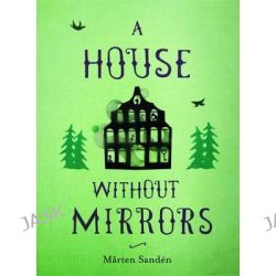 A House without Mirrors by Marten Sanden, 9781782690078.