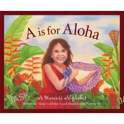 A is for Aloha, A Hawaii Alpha by U'Ilani Goldsberry, 9781585361465.