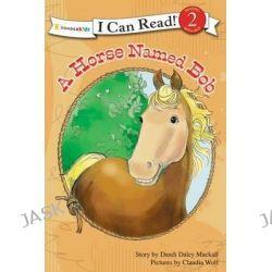 A Horse Named Bob, I Can Read!/A Horse Named Bob by Dandi Daley Mackall, 9780310717829.