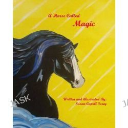A Horse Called Magic by Susan Capell Sorey, 9781511964203.