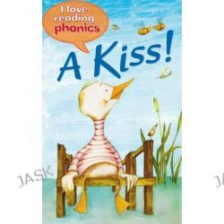 A Kiss!, I Love Reading Phonics : Level 1 Book C by Anne Marie Ryan, 9781848983915.