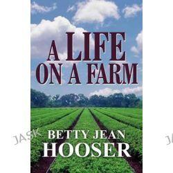 A Life on a Farm by Betty Jean Hooser, 9781462651375.