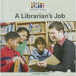 A Librarian's Job, Community Workers (Cavendish Square) by Virginia O'Brian, 9781627123570.
