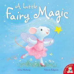 A Little Fairy Magic by Julia Hubery, 9781848951419.