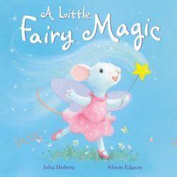 A Little Fairy Magic by Julia Hubery, 9781848951402.