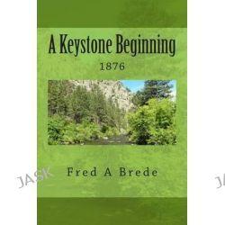 A Keystone Beginning by Fred a Brede, 9781492947868.