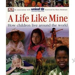 A Life Like Mine, How Children Live Around the World by DK Publishing, 9780756618032.