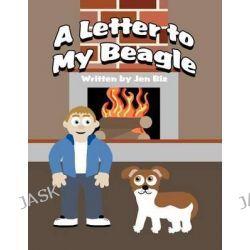 A Letter to My Beagle by Jen Biz, 9781462697649.