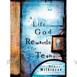 A Life God Rewards for Teens, Breakthrough by Bruce Wilkinson, 9781590528259.