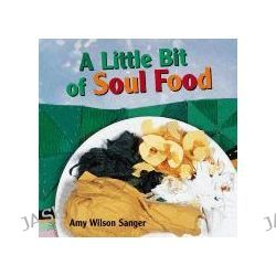 A Little Bit of Soul Food, World Snacks by Amy Wilson Sanger, 9781582461090.
