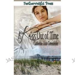 A Kiss Out of Time by Catherine Ann Greenfeder, 9781608208715.