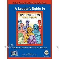 A Leader's Guide to Real Stories, Real Teens, Stories by Teens about Making Choices and Keeping It Real by Keith Hefner, 9781933939711.