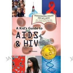 A Kid's Guide to AIDS and HIV by Rae Simons, 9781625240231.