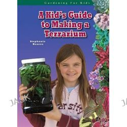 A Kid's Guide to Making a Terrarium, Gardening for Kids by Stephanie Bearce, 9781584158134.