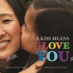 A Kiss Means I Love You by Kathryn Madeline Allen, 9780807541869.