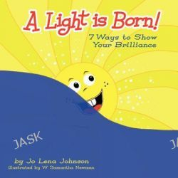 A Light Is Born! 7 Ways to Show Your Brilliance by Jo Lena Johnson, 9780982752012.