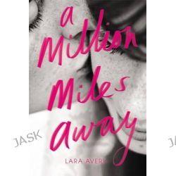 A Million Miles Away by Lara Avery, 9780316283687.