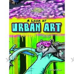 A Look at Urban Art, Art and Music by Tom Greve, 9781621697725.